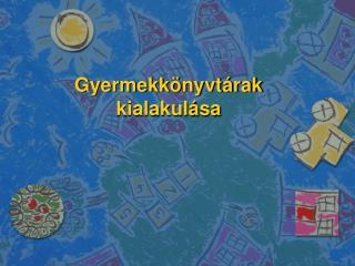 Gyermekkönyvtárak kialakulása