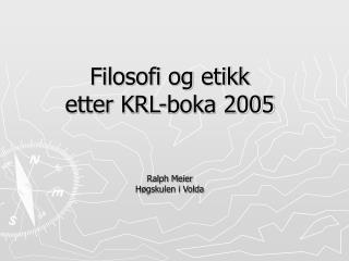 Filosofi og etikk   etter KRL-boka 2005   Ralph Meier H gskulen i Volda
