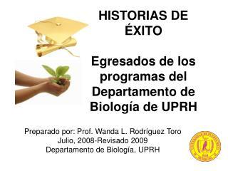 HISTORIAS DE  É XITO Egresados de los programas del Departamento de Biolog í a de UPRH