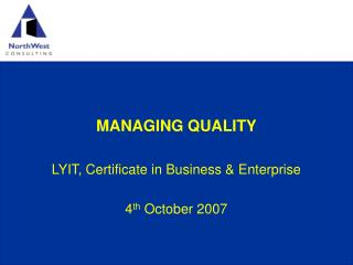 MANAGING QUALITY LYIT, Certificate in Business & Enterprise 4 th  October 2007