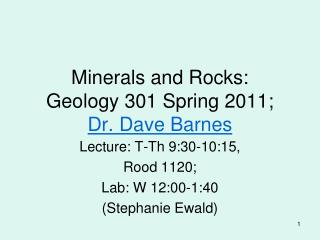 Minerals and Rocks:  Geology 301 Spring 2011;   Dr. Dave Barnes