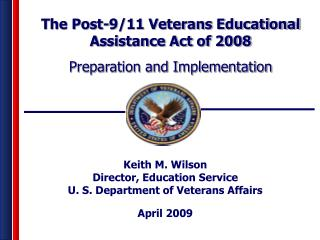 Keith M. Wilson Director, Education Service U. S. Department of Veterans Affairs  April 2009