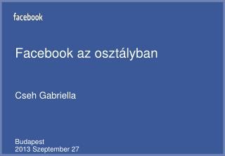Facebook  az osztályban Cseh Gabriella  Budapest 2013  Szeptember  27