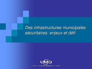 Des infrastructures municipales s�curitaires: enjeux et d�fi