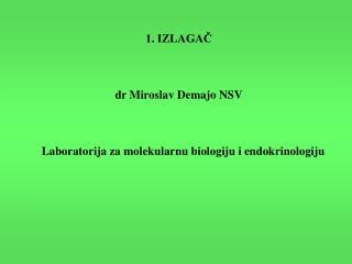 1. IZLAGAČ dr Miroslav Demajo NSV    Laboratorija za molekularnu biologiju i endokrinologiju