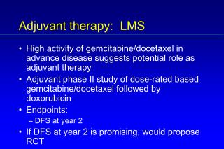 Adjuvant therapy:  LMS