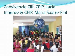 Convivencia  Clil : CEIP. Lucía Jiménez & CEIP. María Suárez  Fiol
