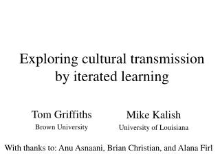 Exploring cultural transmission  by iterated learning