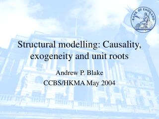Structural modelling: Causality, exogeneity and unit roots