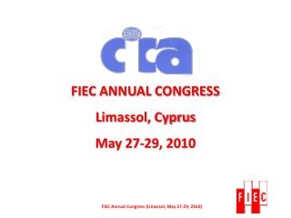 FIEC ANNUAL CONGRESS Limassol , Cyprus May 27-29, 2010