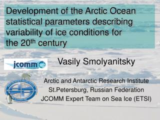 Vasily Smolyanitsky Arctic and Antarctic Research Institute St.Petersburg, Russian Federation