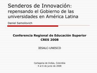 Conferencia Regional de Educación Superior CRES 2008 IESALC-UNESCO Cartagena de Indias, Colombia