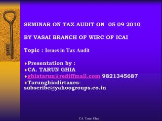 SEMINAR ON TAX AUDIT ON  05 09 2010 BY VASAI BRANCH OF WIRC OF ICAI  Topic :  Issues in Tax Audit