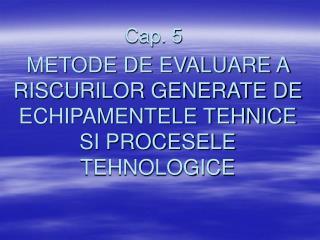 METODE DE EVALUARE A RISCURILOR GENERATE DE ECHIPAMENTELE TEHNICE SI PROCESELE TEHNOLOGICE