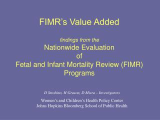 D Strobino, H Grason, D Misra – Investigators Women's and Children's Health Policy Center