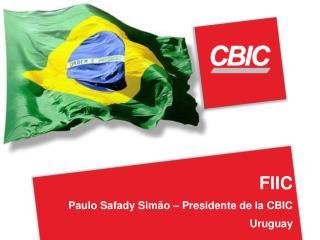 FIIC Paulo Safady Sim�o � Presidente de la CBIC Uruguay