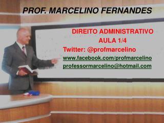 DIREITO ADMINISTRATIVO AULA 1/4 Twitter: @profmarcelino facebook/profmarcelino