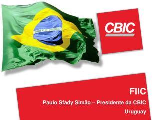 FIIC Paulo Sfady Sim�o � Presidente da CBIC Uruguay