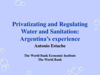 Privatizating and Regulating Water and Sanitation:  Argentina�s experience