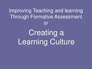 Improving Teaching and learning Through Formative Assessment or