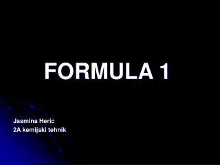 FORMULA 1 Jasmina Heric 2A kemijski tehnik