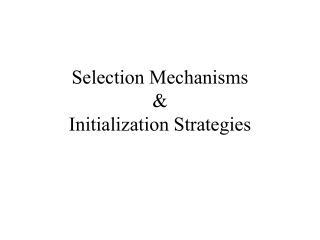 Selection Mechanisms  &  Initialization Strategies