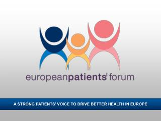 A STRONG PATIENTS� VOICE TO DRIVE BETTER HEALTH IN EUROPE