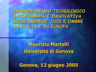 Maurizio Martelli Università di Genova Genova, 13 giugno 2005