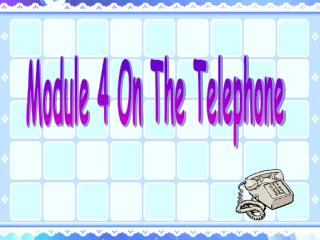 Module 4 On The Telephone
