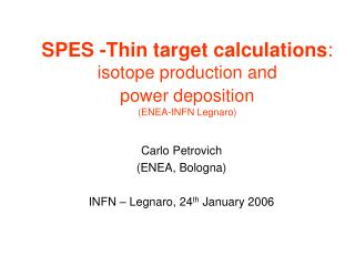 SPES -Thin target calculations : isotope production and power deposition (ENEA-INFN Legnaro)