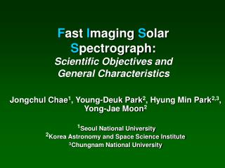 F ast  I maging  S olar  S pectrograph: Scientific Objectives and  General Characteristics