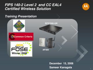 FIPS 140-2 Level 2  and CC EAL4        Certified Wireless Solution Training Presentation