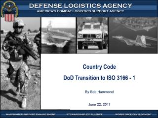 Country Code  DoD Transition to ISO 3166 - 1 By Bob Hammond June 22, 2011