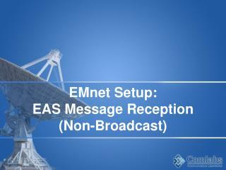 EMnet Setup: EAS Message Reception  (Non-Broadcast)