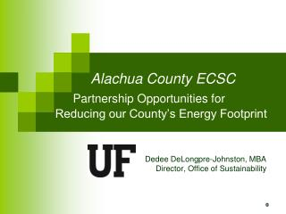 Alachua County ECSC Partnership Opportunities for  Reducing our County's Energy Footprint