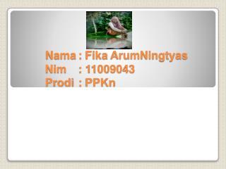 Nama :  Fika ArumNingtyas Nim : 11009043 Prodi :  PPKn