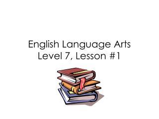 English Language Arts Level 7, Lesson #1