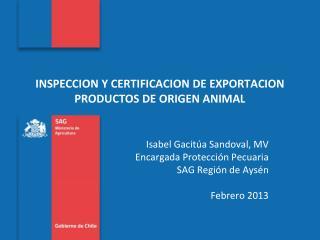 INSPECCION Y CERTIFICACION DE EXPORTACION PRODUCTOS DE ORIGEN ANIMAL