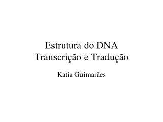 Estrutura do DNA  Transcrição e Tradução