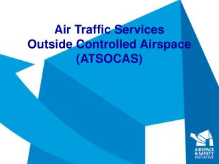 Air Traffic Services  Outside Controlled Airspace (ATSOCAS)