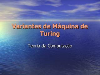 Variantes de Máquina de Turing