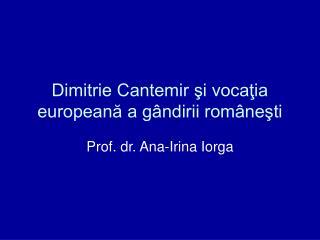 Dimitrie Cantemir şi vocaţia europeană a gândirii româneşti