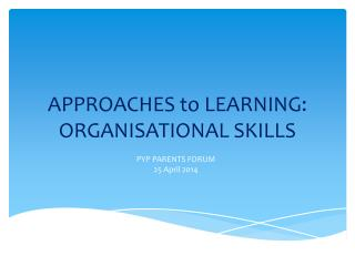 APPROACHES to LEARNING: ORGANISATIONAL SKILLS