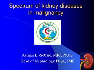 Spectrum of kidney diseases in malignancy