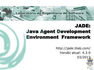 JADE: J ava  A gent  D evelopment  E nvironment  Framework