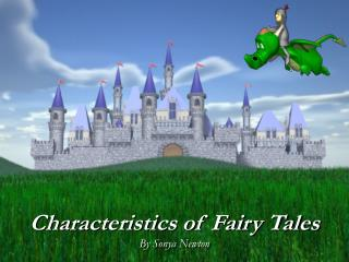 Characteristics of Fairy Tales By Sonya Newton