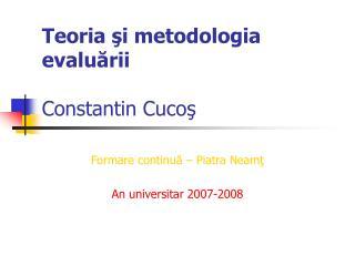 Teoria şi metodologia evaluării Constantin Cucoş