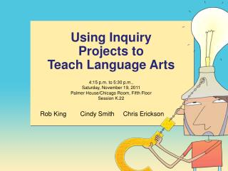 Using Inquiry Projects to Teach Language Arts 4:15 p.m. to 5:30 p.m.,  Saturday, November 19, 2011