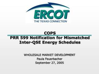 COPS PRR 599 Notification for Mismatched  Inter-QSE Energy Schedules