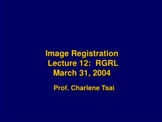 Image Registration  Lecture 12:  RGRL March 31, 2004